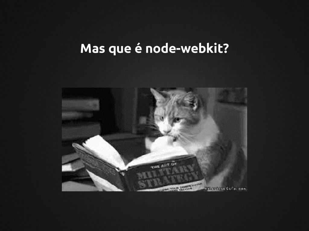 Mas que é node-webkit?