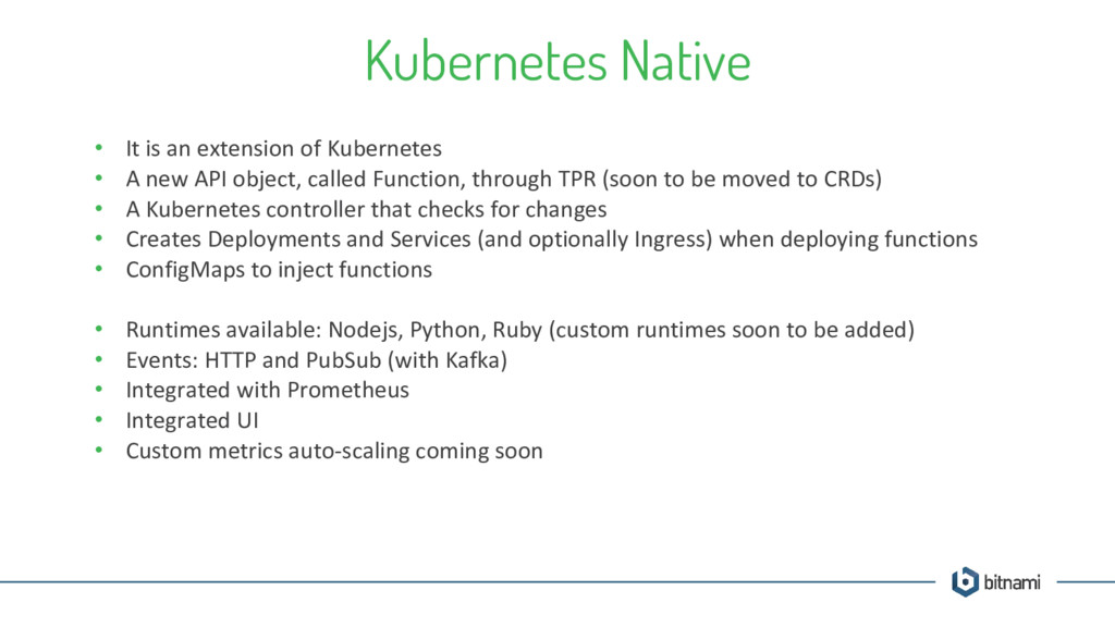 Kubernetes Native • It is an extension of Kuber...