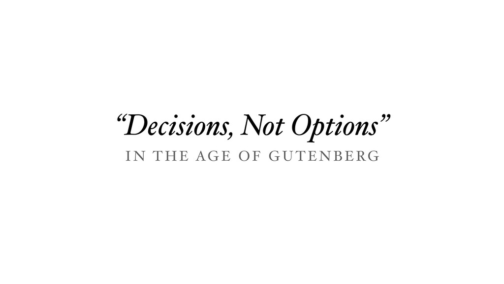 """Decisions, Not Options"" I N T HE AGE O F GU TE..."