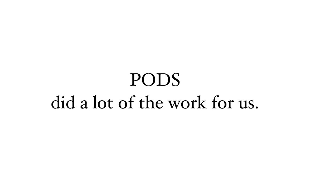 PODS did a lot of the work for us.