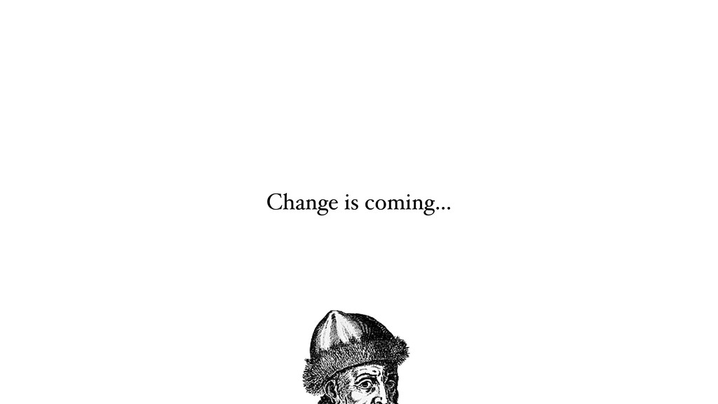 Change is coming…