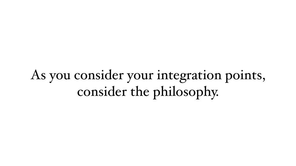 As you consider your integration points, consid...
