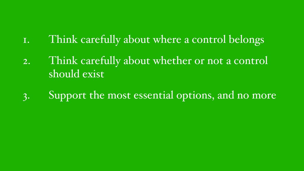 1. Think carefully about where a control belong...