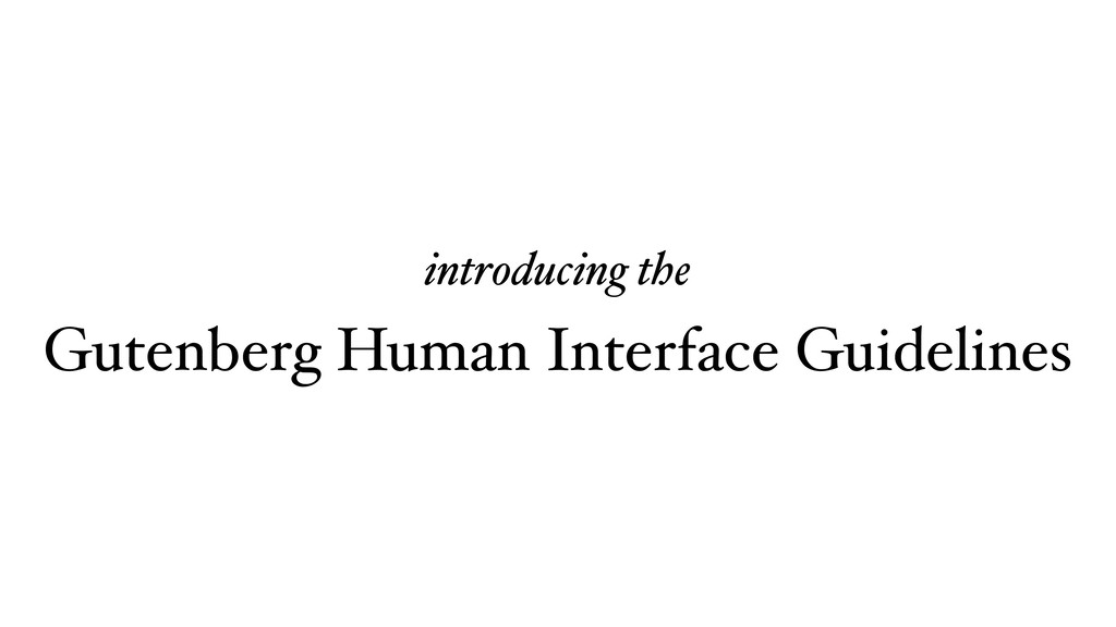 introducing the Gutenberg Human Interface Guide...
