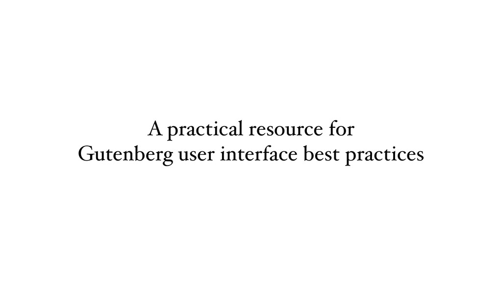 A practical resource for Gutenberg user interfa...