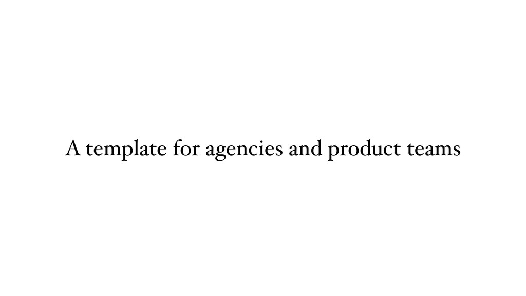 A template for agencies and product teams