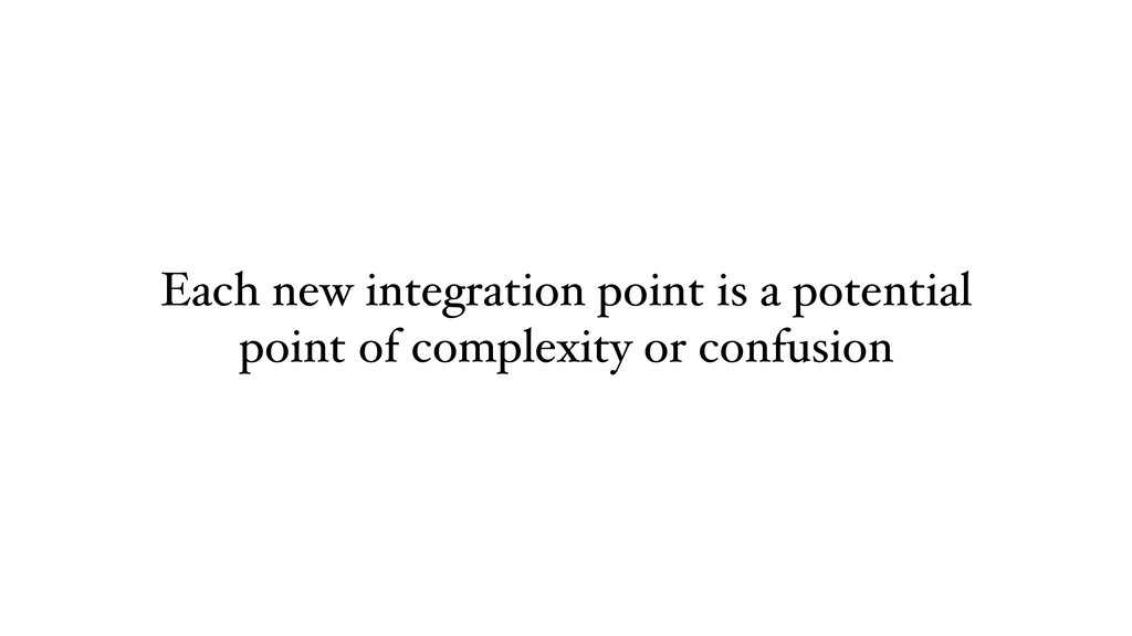 Each new integration point is a potential point...