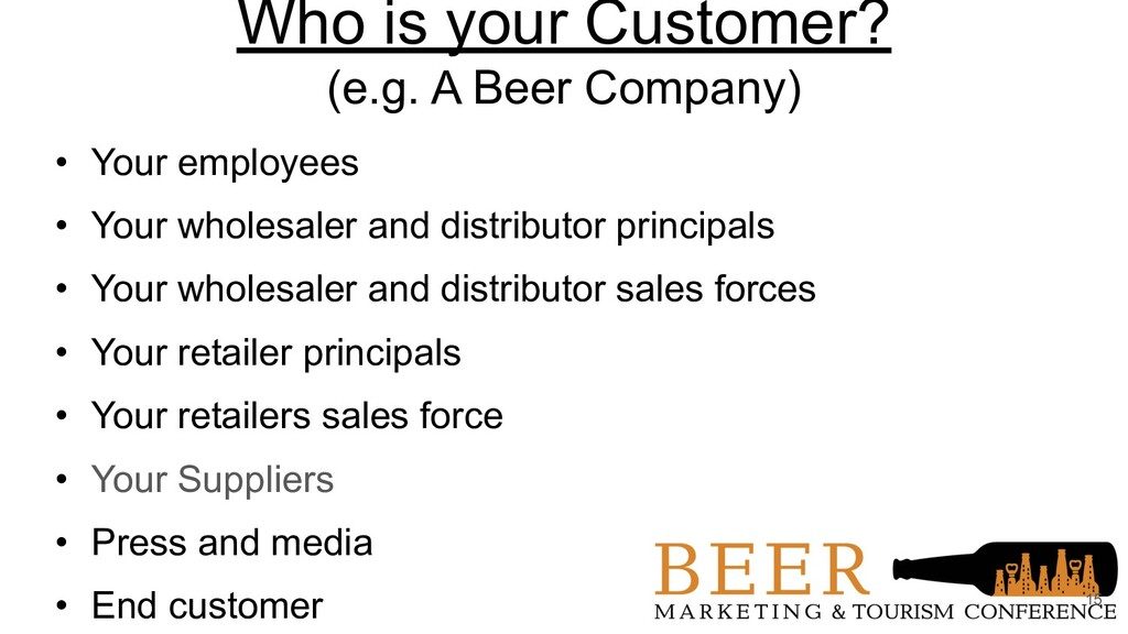Who is your Customer? (e.g. A Beer Company) • Y...