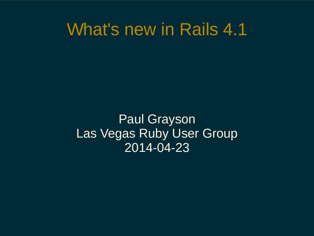 What's new in Rails 4.1 Paul Grayson Las Vegas ...