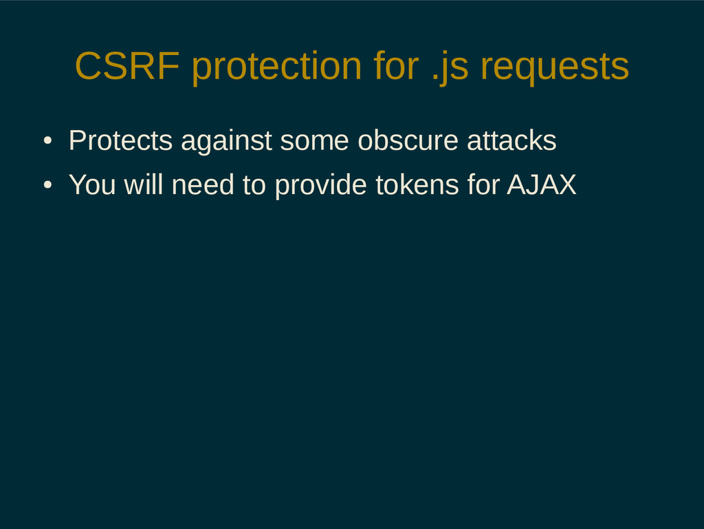 CSRF protection for .js requests ● Protects aga...