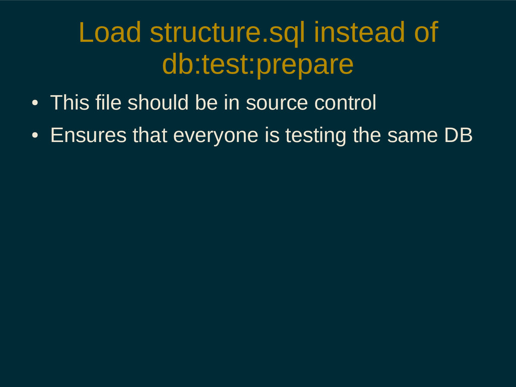 Load structure.sql instead of db:test:prepare ●...