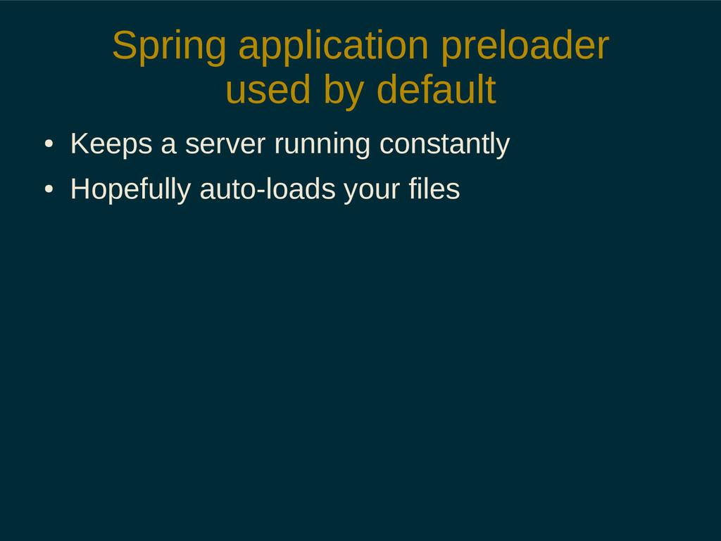 Spring application preloader used by default ● ...