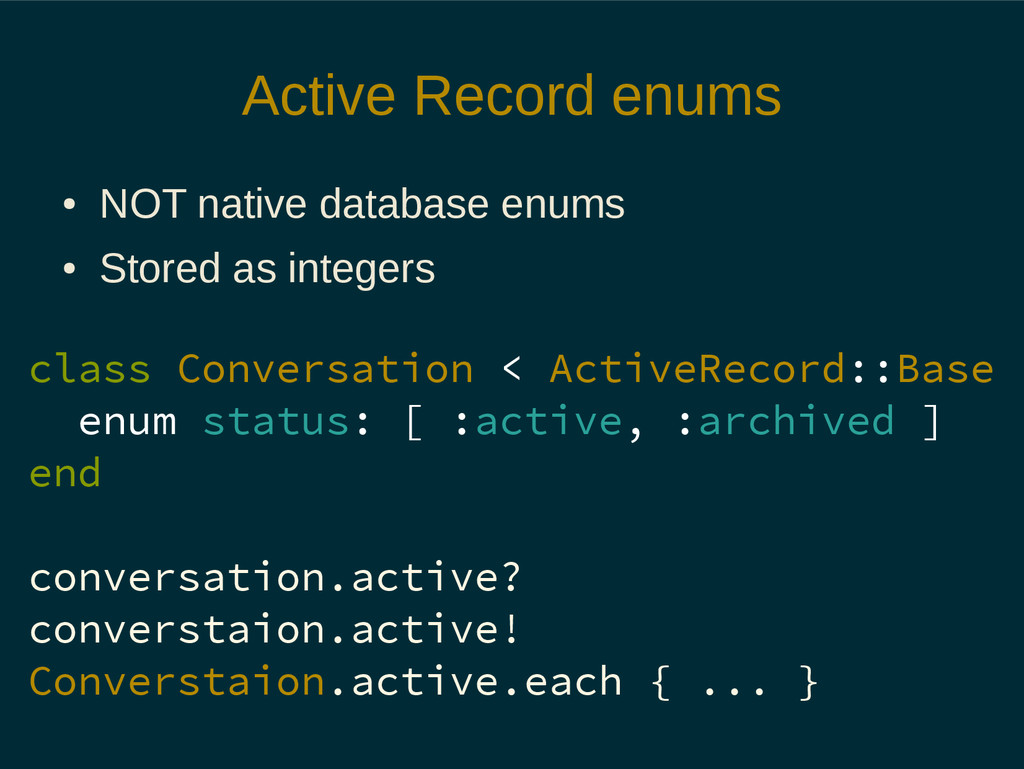 Active Record enums ● NOT native database enums...