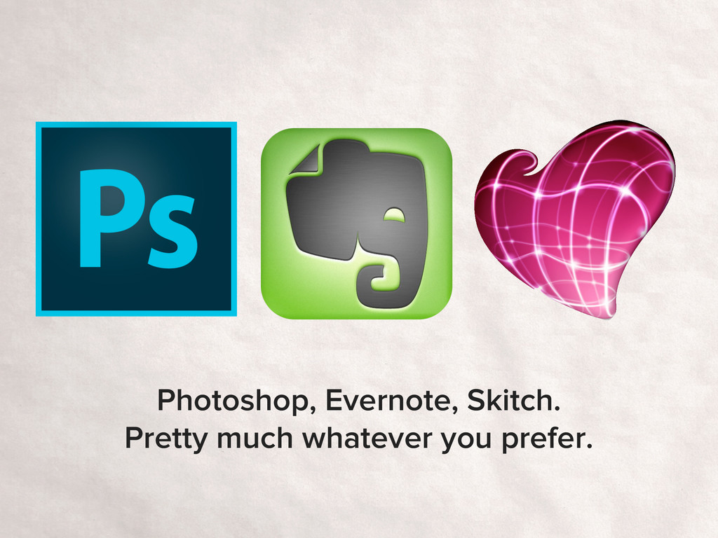 Photoshop, Evernote, Skitch. Pretty much whatev...