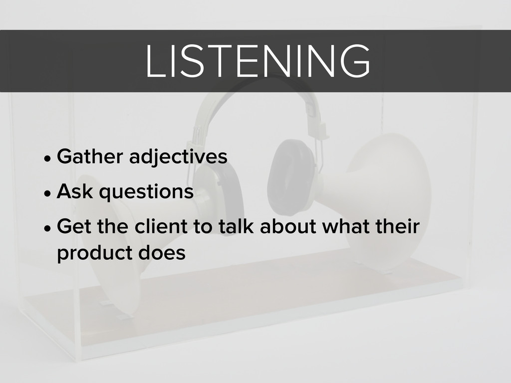 LISTENING • Gather adjectives • Ask questions •...