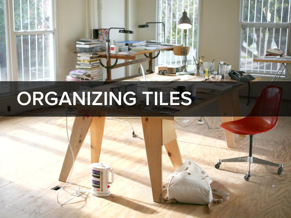 ORGANIZING TILES