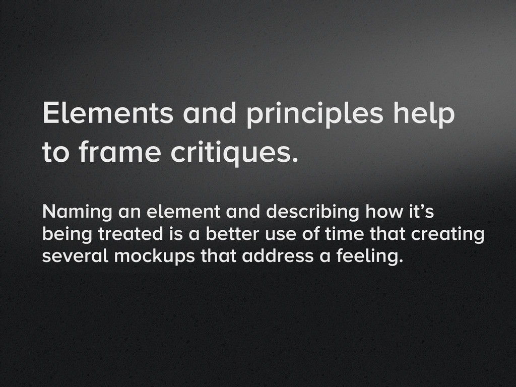 Elements and principles help to frame critiques...