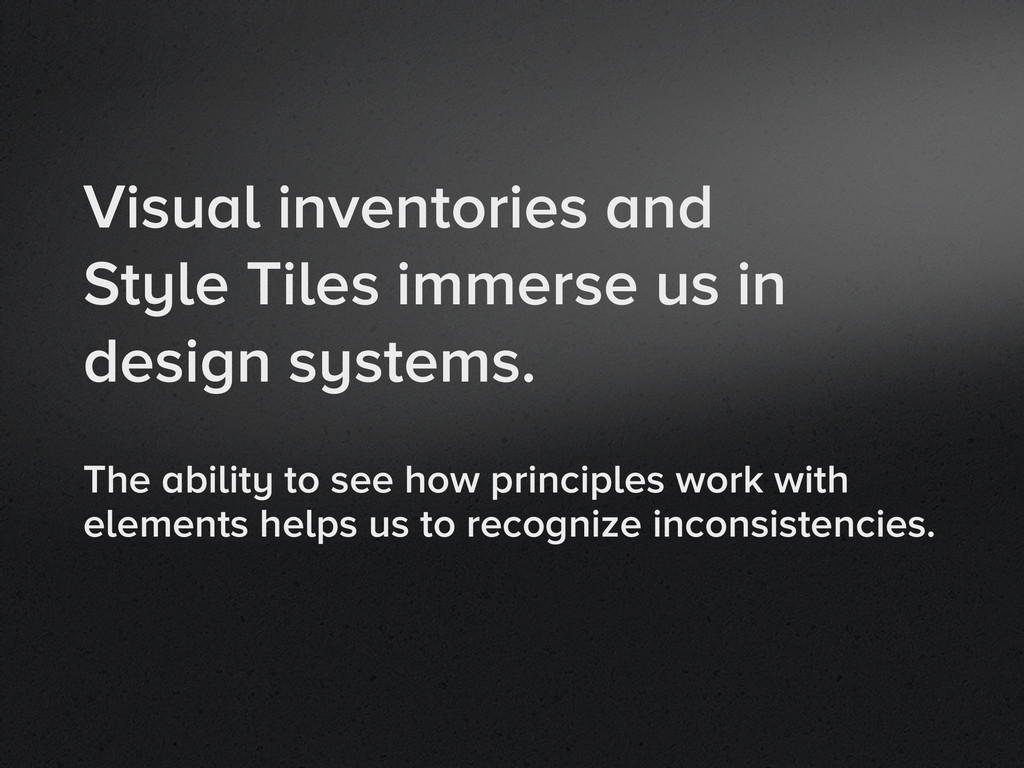 Visual inventories and Style Tiles immerse us i...