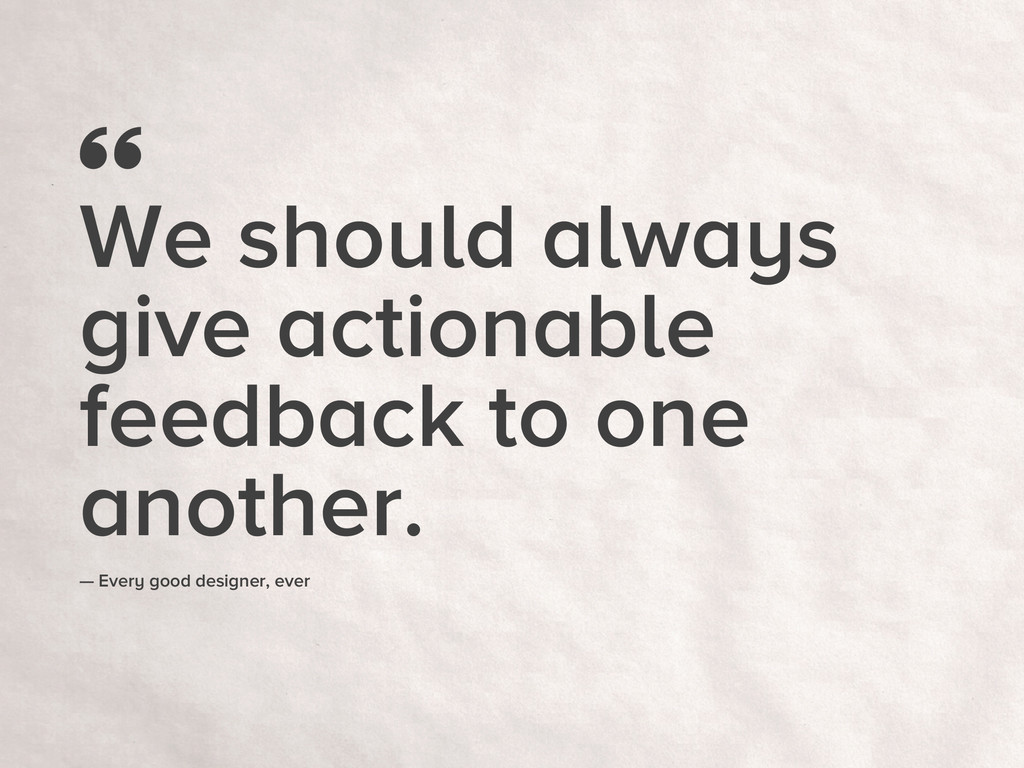 We should always give actionable feedback to on...