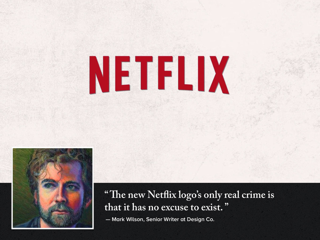 """ The new Netflix logo's only real crime is tha..."