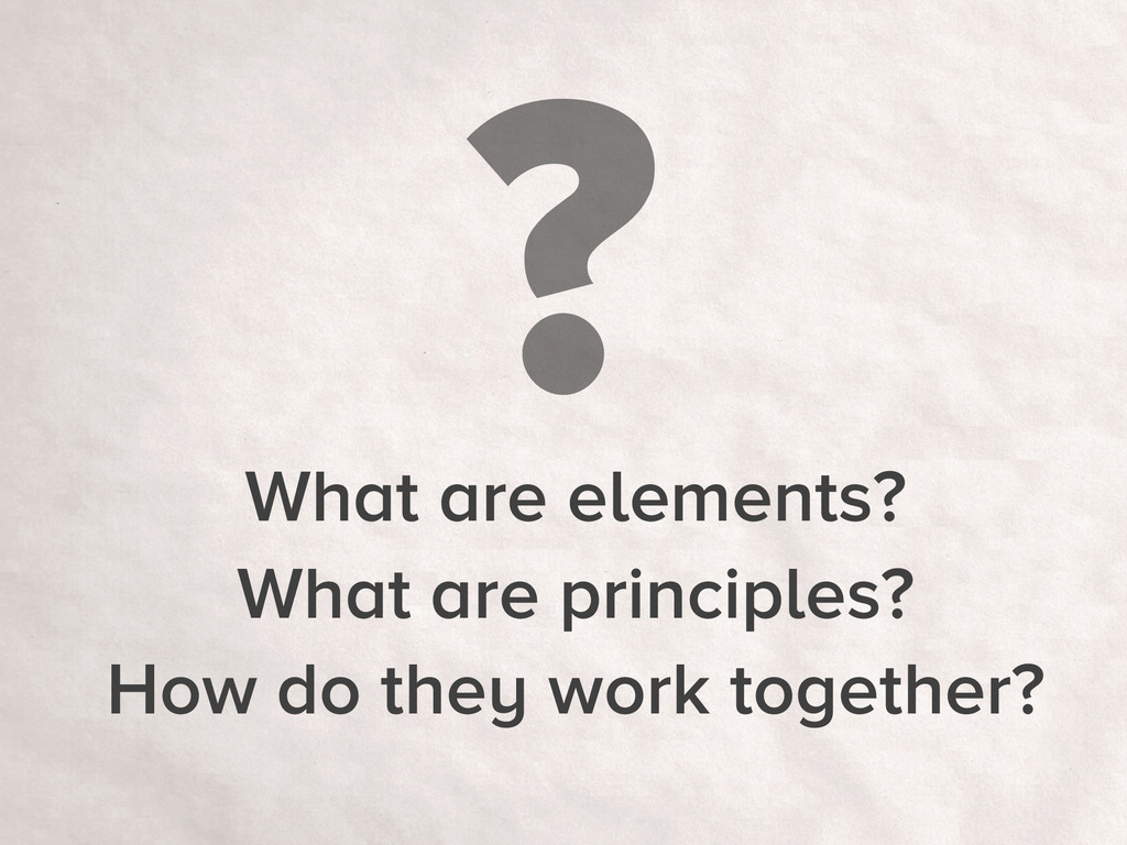 ? What are elements? What are principles? How d...