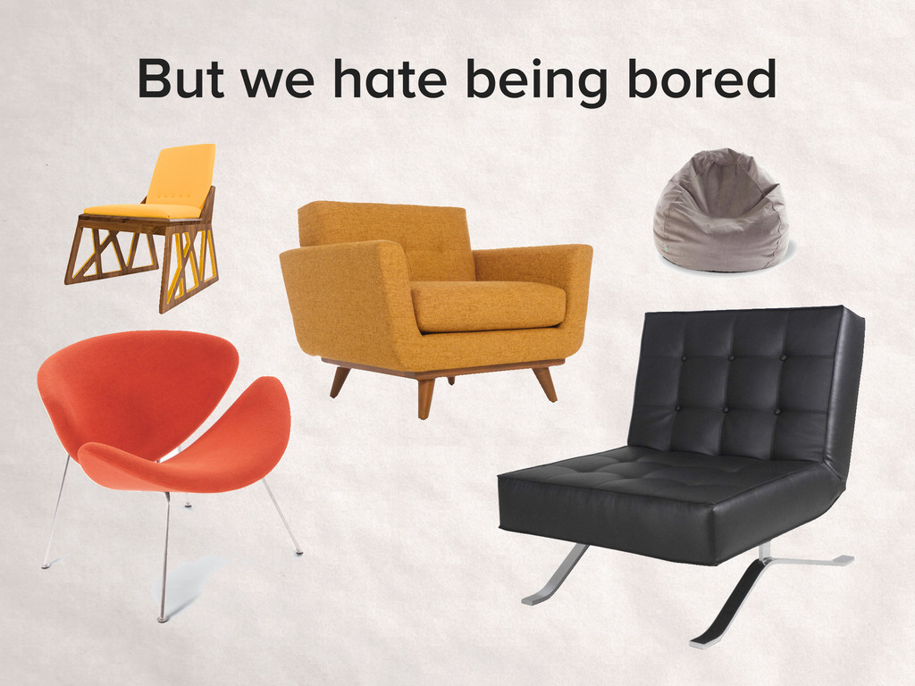 But we hate being bored