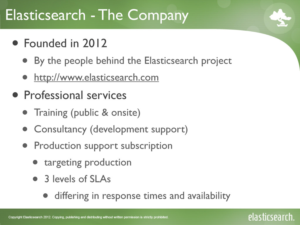 Elasticsearch - The Company • Founded in 2012 •...