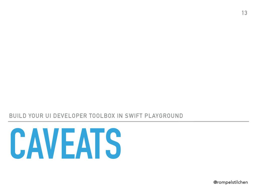 CAVEATS BUILD YOUR UI DEVELOPER TOOLBOX IN SWIF...