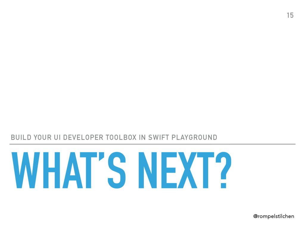 WHAT'S NEXT? BUILD YOUR UI DEVELOPER TOOLBOX IN...