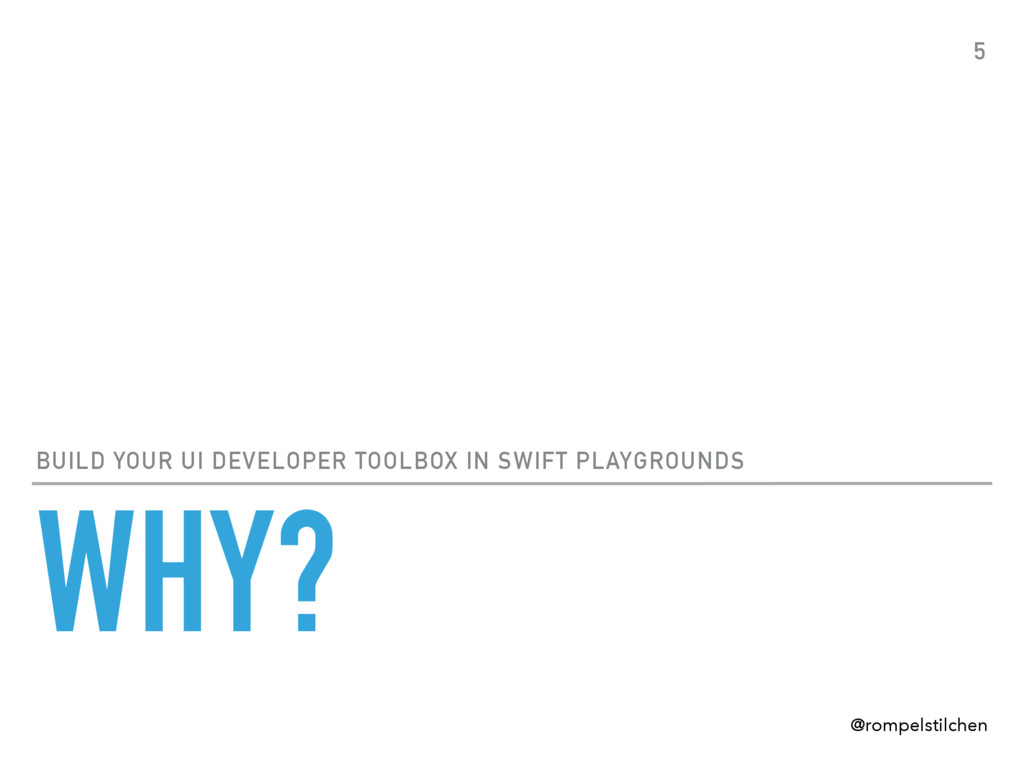 WHY? BUILD YOUR UI DEVELOPER TOOLBOX IN SWIFT P...