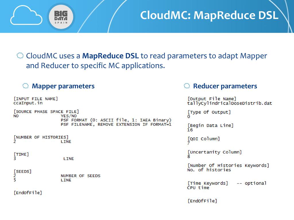 CloudMC: MapReduce DSL CloudMC uses a MapReduce...