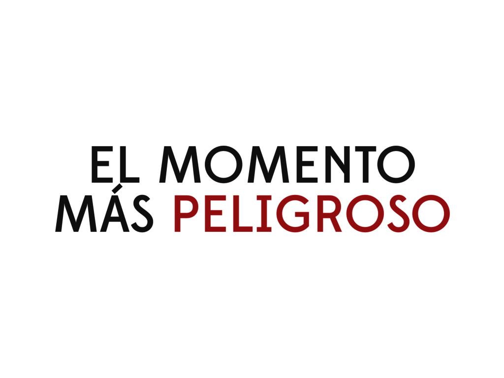 EL MOMENTO MÁS PELIGROSO