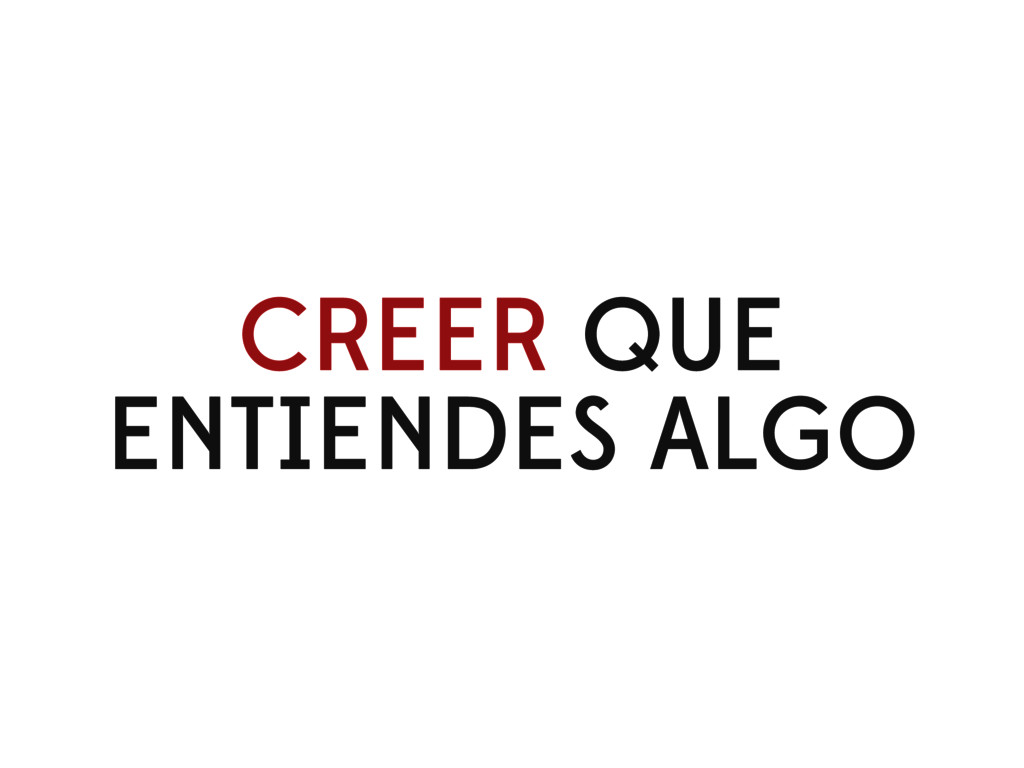 CREER QUE ENTIENDES ALGO