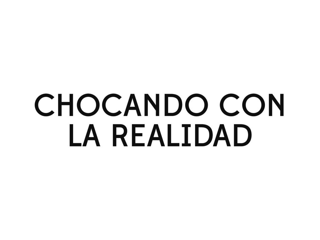 CHOCANDO CON LA REALIDAD