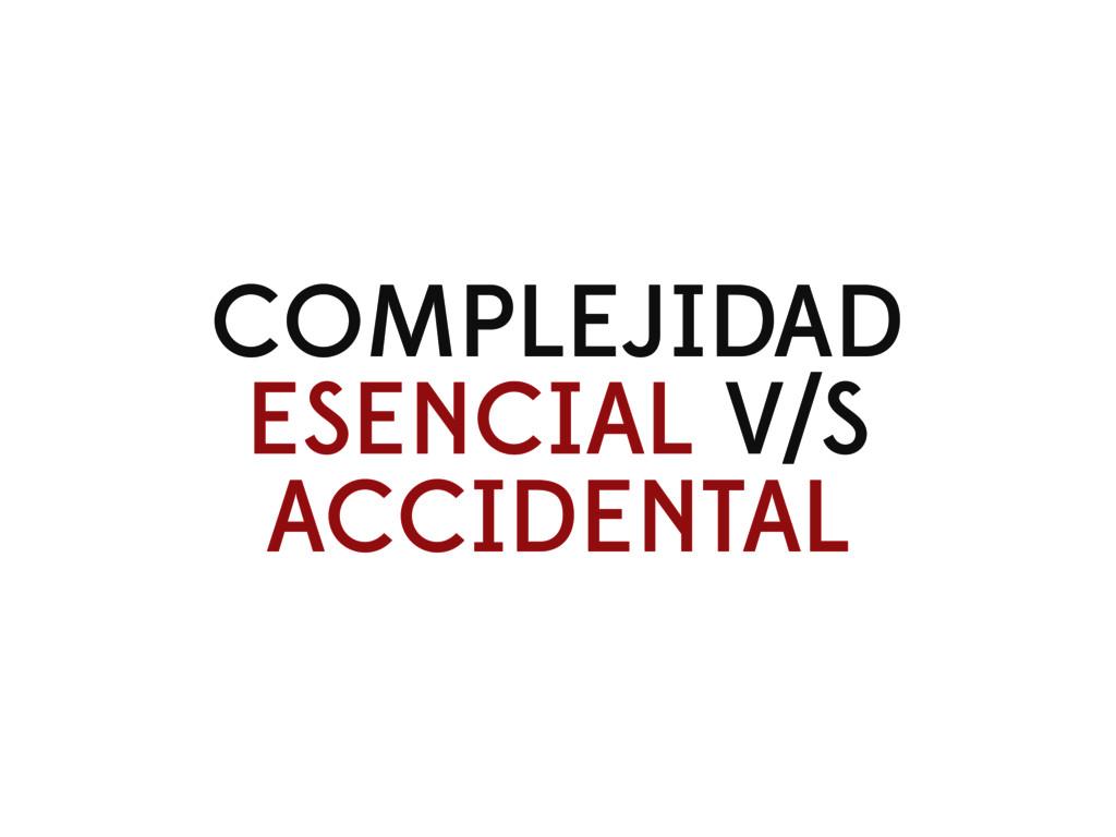 COMPLEJIDAD ESENCIAL V/S ACCIDENTAL