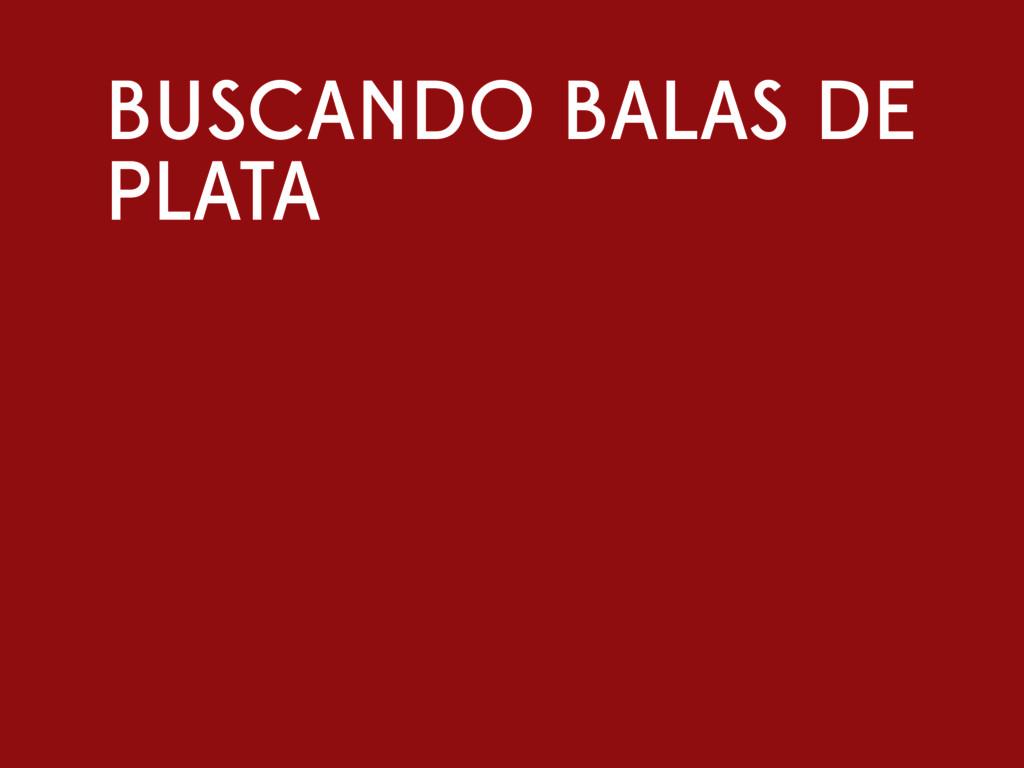 BUSCANDO BALAS DE PLATA