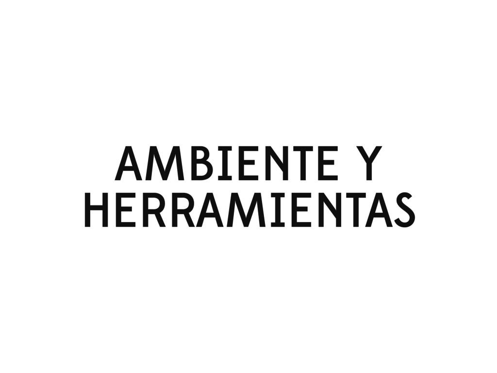 AMBIENTE Y HERRAMIENTAS