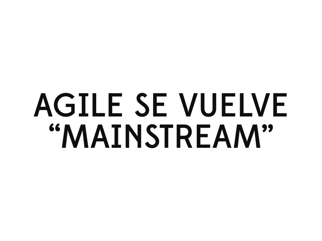 "AGILE SE VUELVE ""MAINSTREAM"""