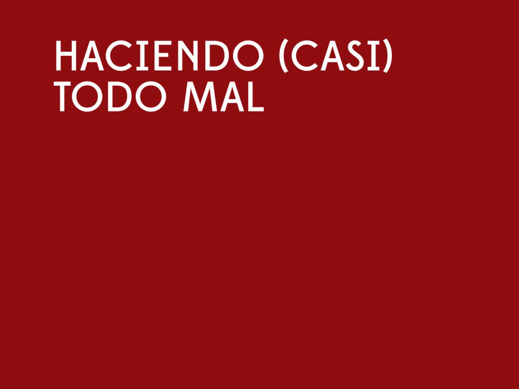 HACIENDO (CASI) TODO MAL