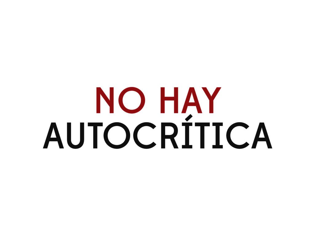 NO HAY AUTOCRÍTICA