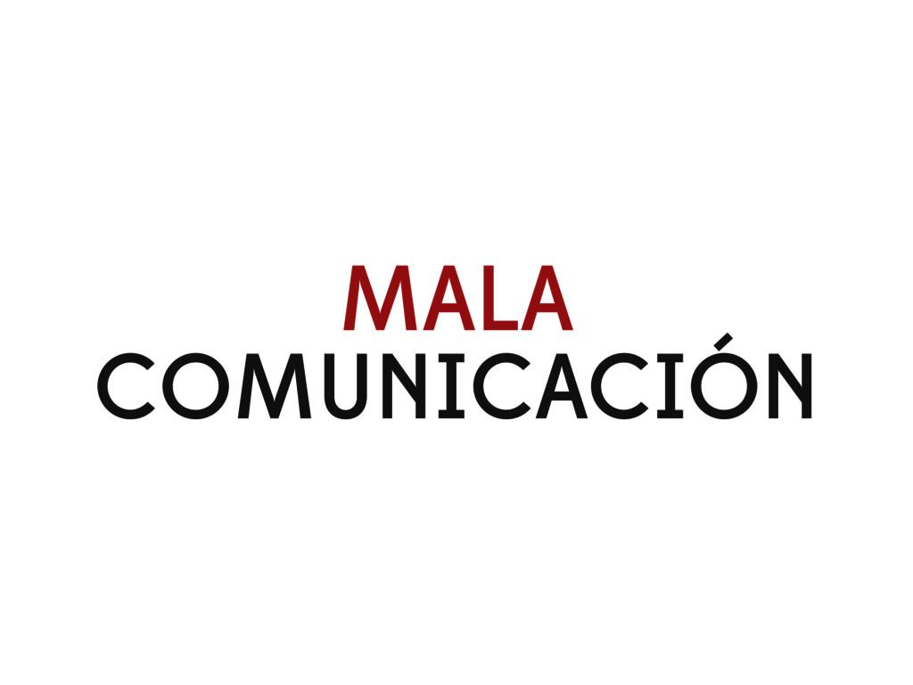 MALA COMUNICACIÓN