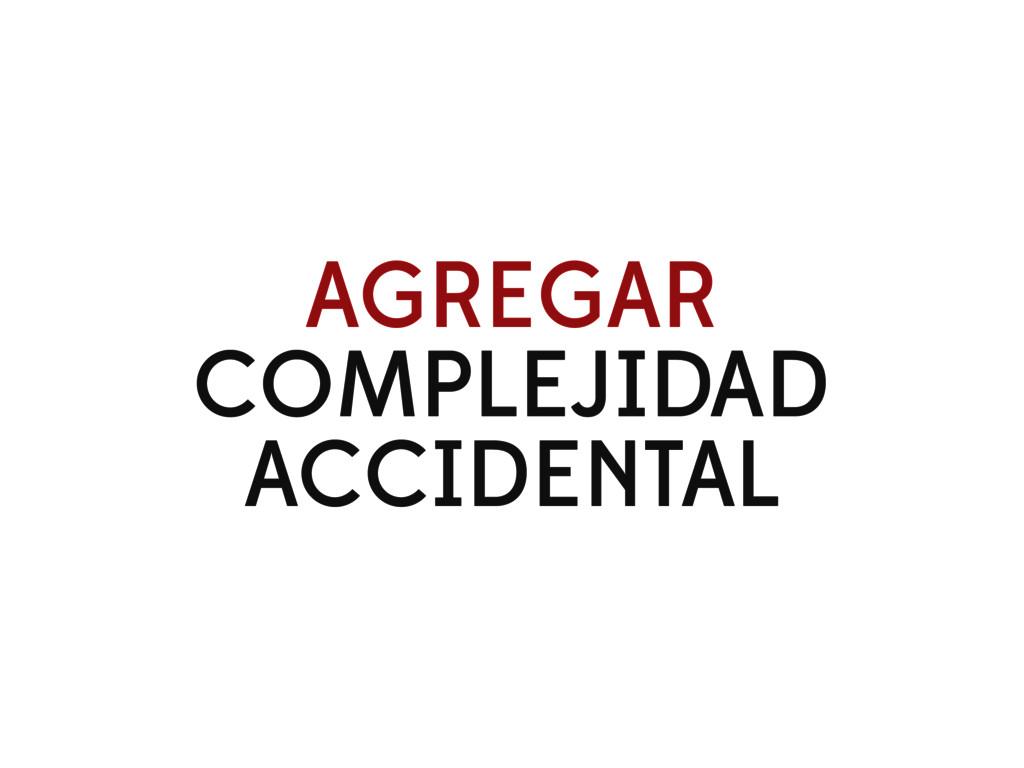 AGREGAR COMPLEJIDAD ACCIDENTAL