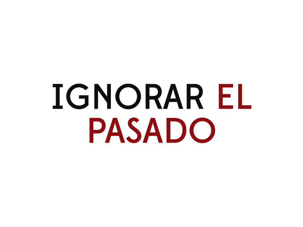 IGNORAR EL PASADO
