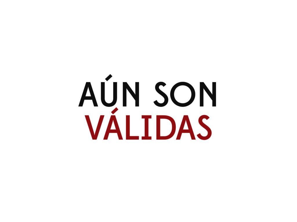 AÚN SON VÁLIDAS