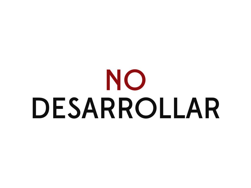 NO DESARROLLAR