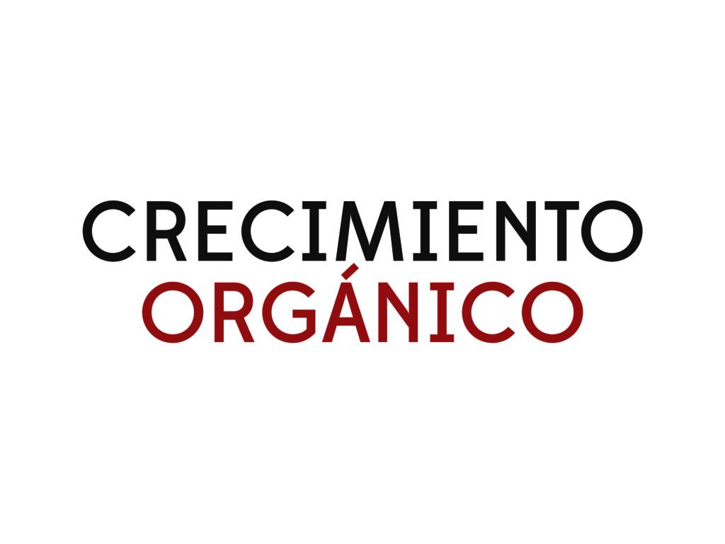 CRECIMIENTO ORGÁNICO