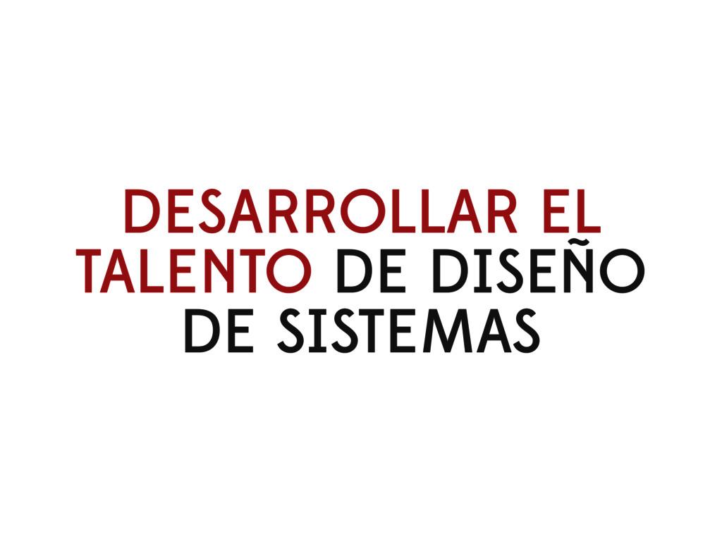 DESARROLLAR EL TALENTO DE DISEÑO DE SISTEMAS
