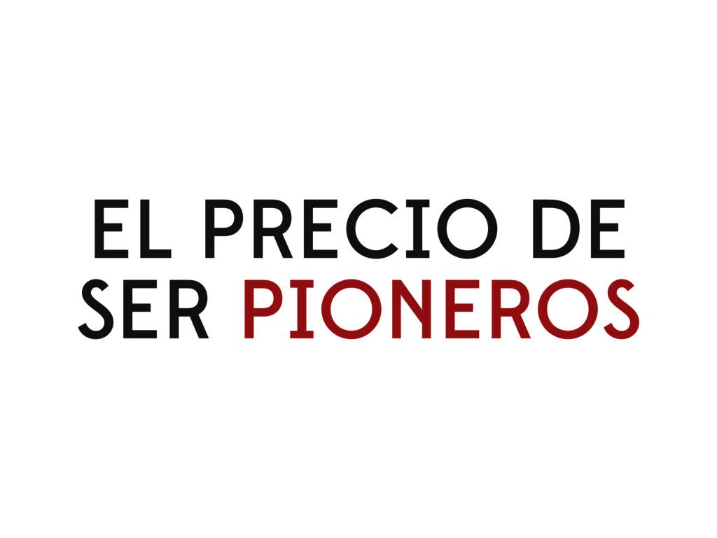 EL PRECIO DE SER PIONEROS