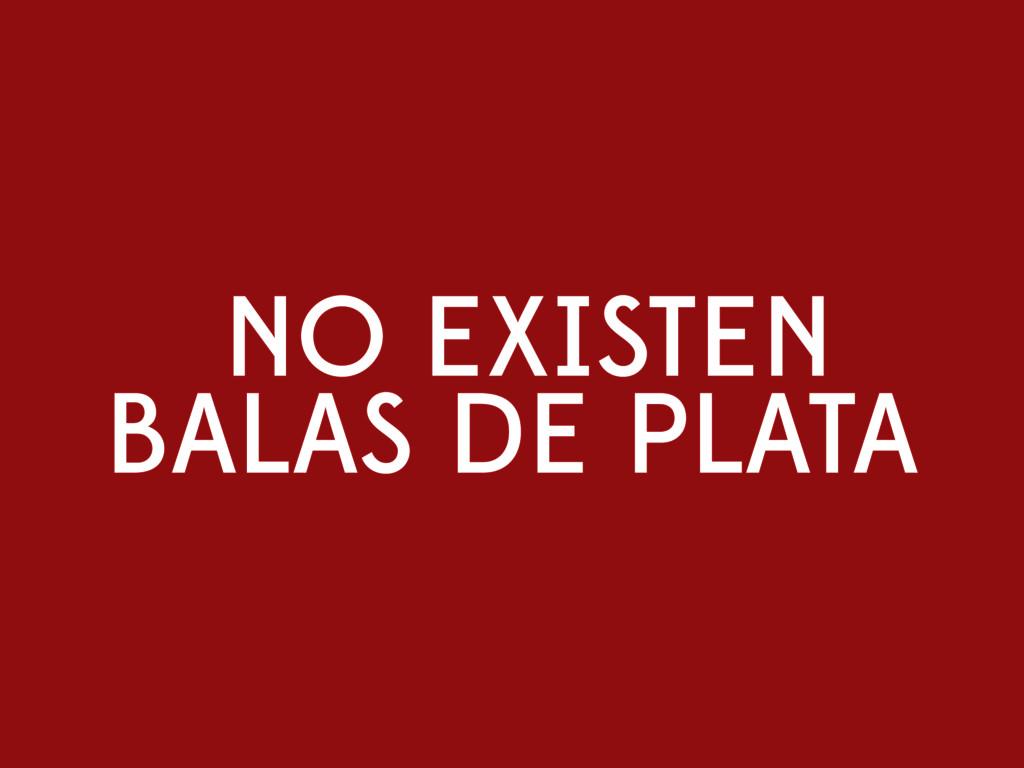 NO EXISTEN BALAS DE PLATA