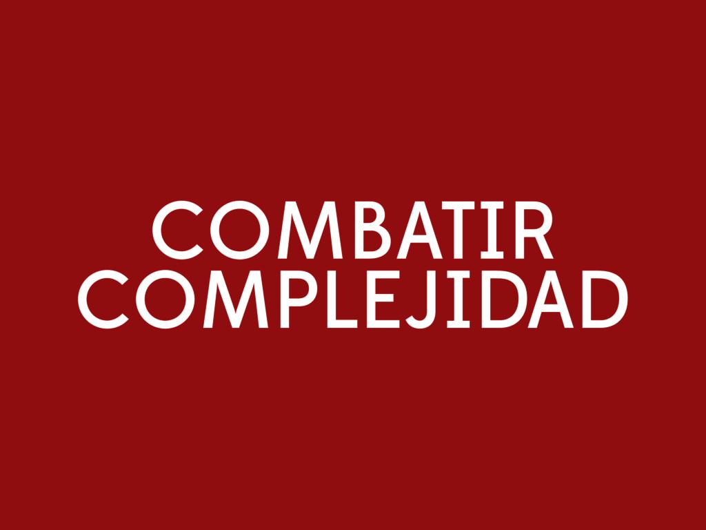 COMBATIR COMPLEJIDAD